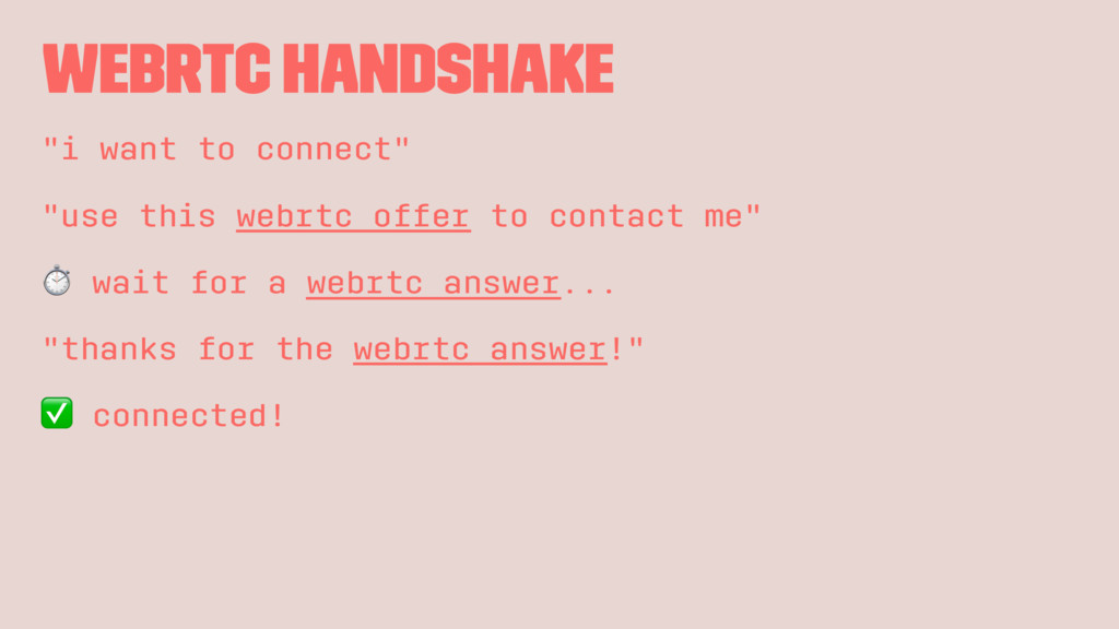 "WebRTC handshake ""i want to connect"" ""use this ..."