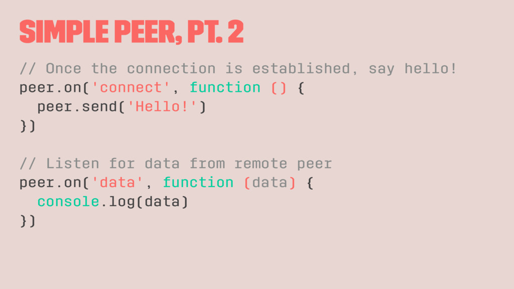 Simple Peer, Pt. 2 // Once the connection is es...
