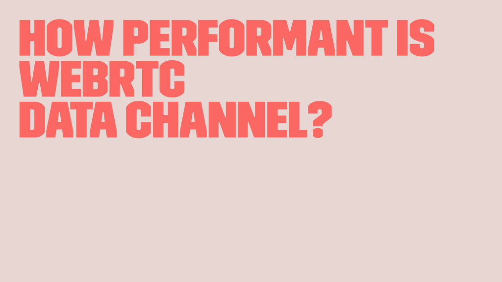How performant is WebRTC data channel?