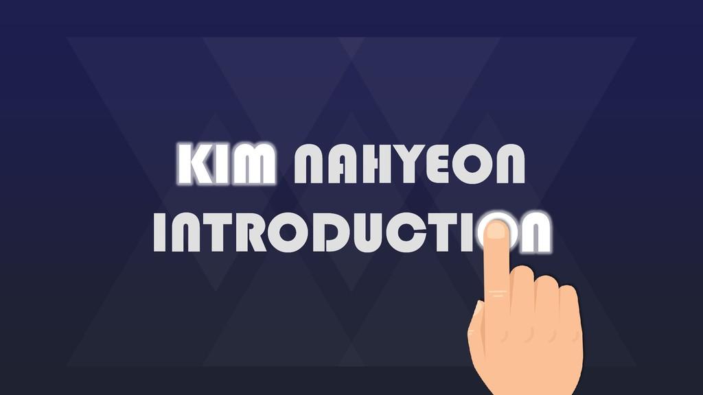KIM NAHYEON INTRODUCTION KIM NAHYEON INTRODUCTI...