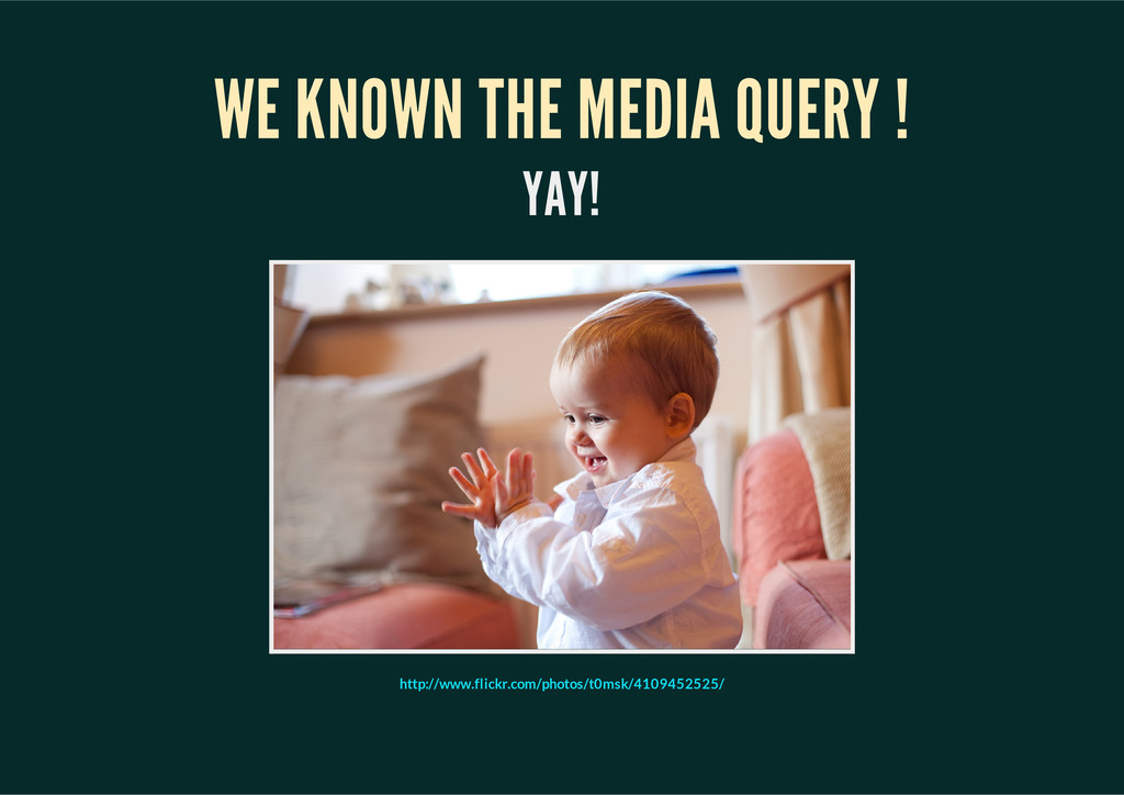 WE KNOWN THE MEDIA QUERY ! YAY! http://www.flic...