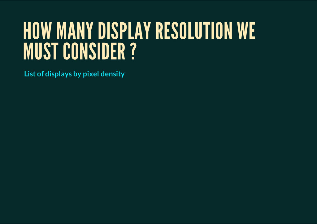 HOW MANY DISPLAY RESOLUTION WE MUST CONSIDER ? ...