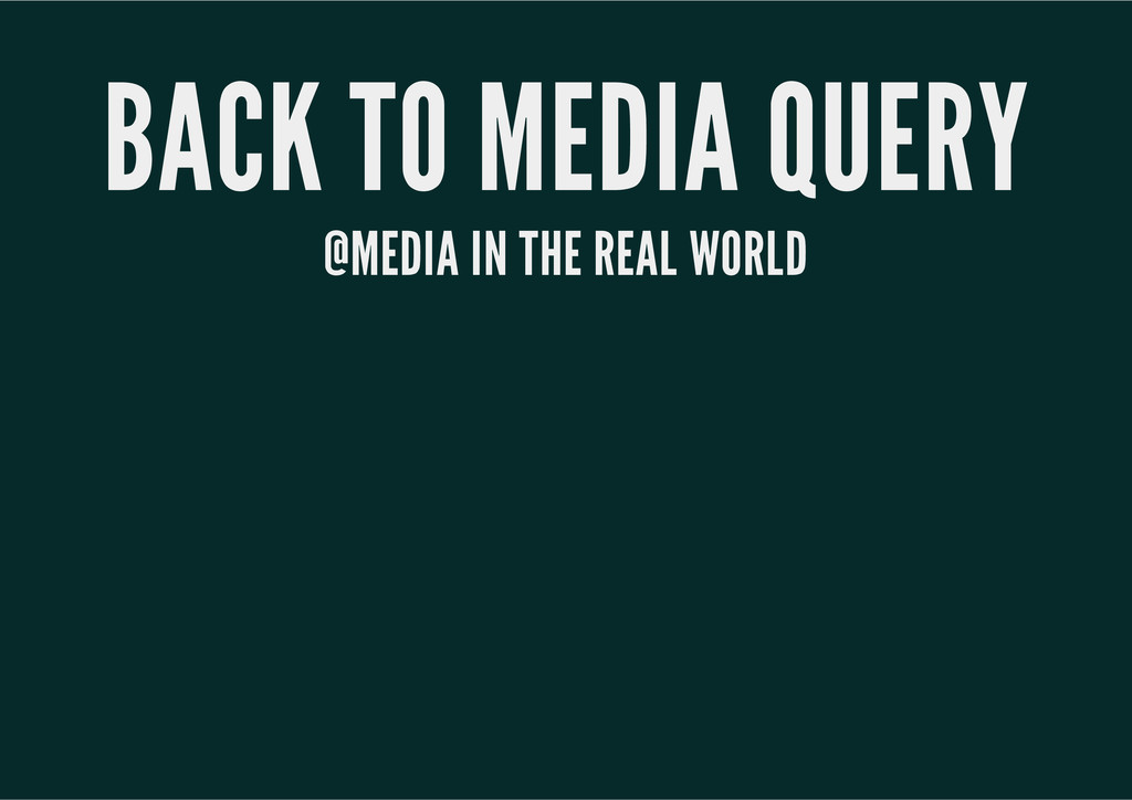 BACK TO MEDIA QUERY @MEDIA IN THE REAL WORLD