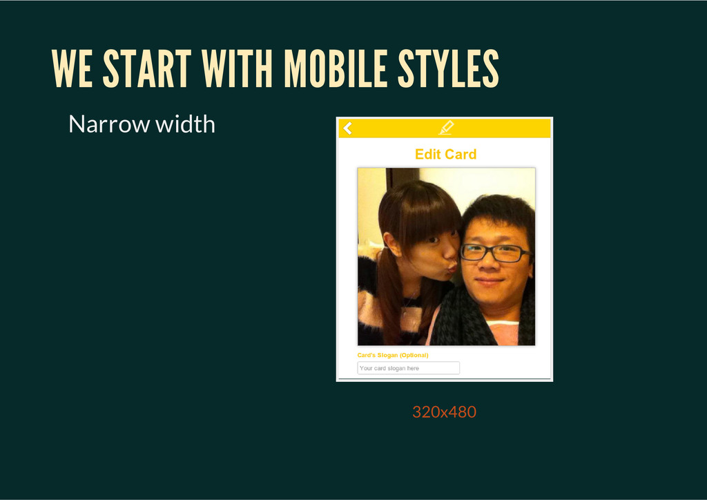 320x480 WE START WITH MOBILE STYLES Narrow width