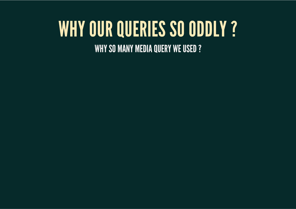 WHY OUR QUERIES SO ODDLY ? WHY SO MANY MEDIA QU...