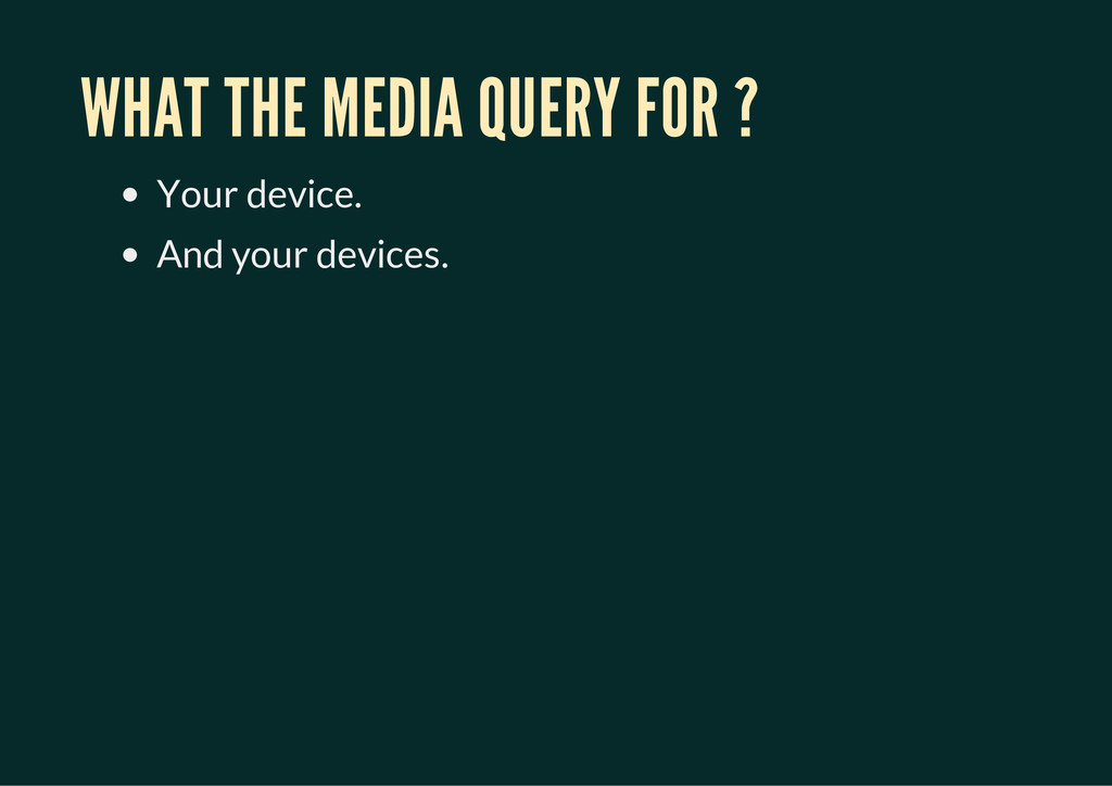 WHAT THE MEDIA QUERY FOR ? Your device. And you...