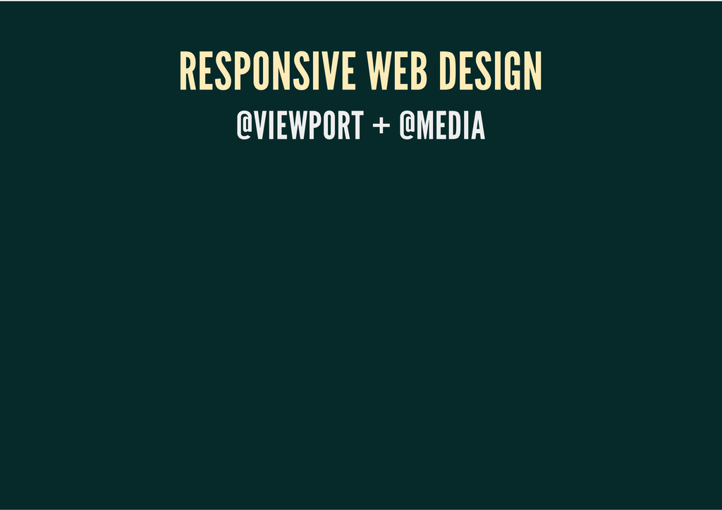 RESPONSIVE WEB DESIGN @VIEWPORT + @MEDIA