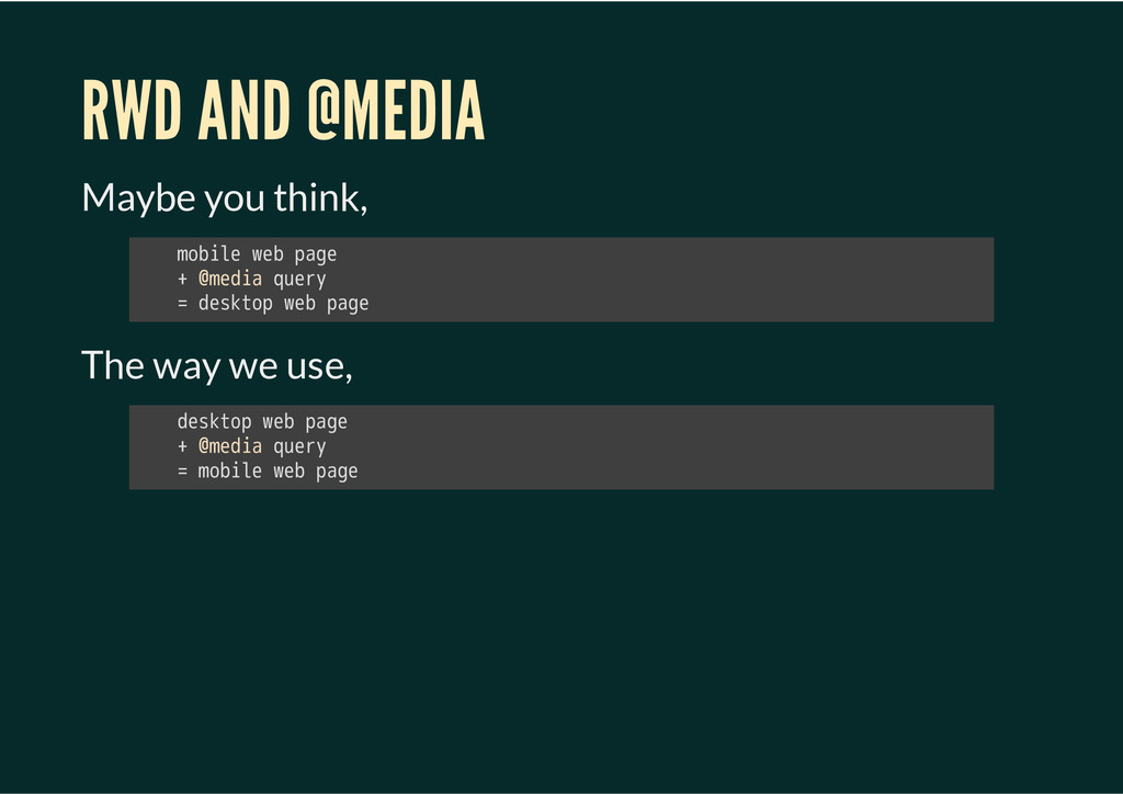 RWD AND @MEDIA Maybe you think, The way we use,...