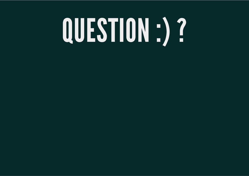 QUESTION :) ?