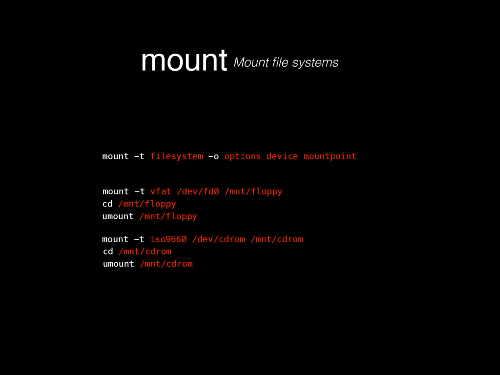 mount Mount file systems mount -t filesystem -o ...