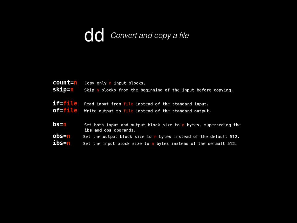 count=n Copy only n input blocks. skip=n Skip n...