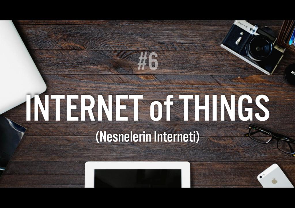 #6 INTERNET of THINGS (Nesnelerin Interneti)