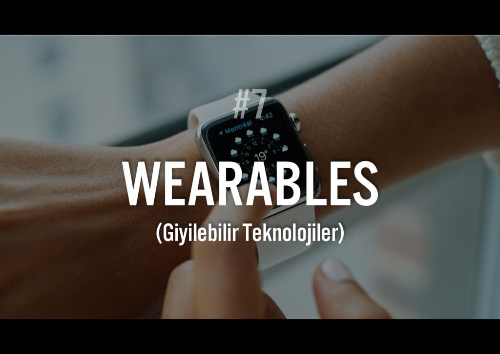 #7 WEARABLES (Giyilebilir Teknolojiler)