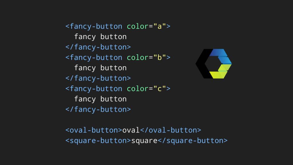 """<fancy-button color=""""a""""> fancy button </fancy-b..."""