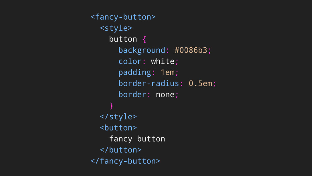 <fancy-button> <style> button { background: #00...