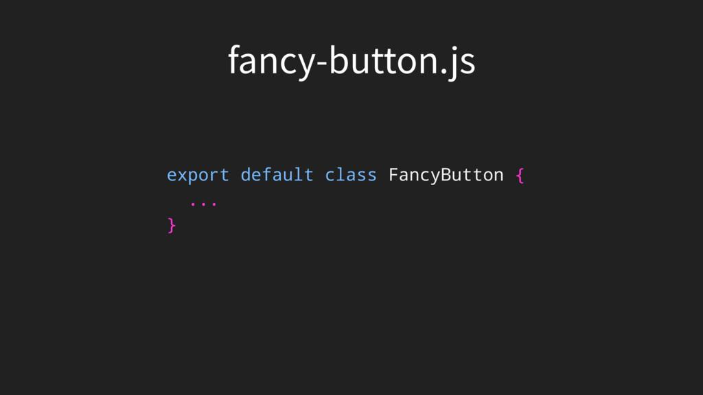 export default class FancyButton { ... } GBODZ...