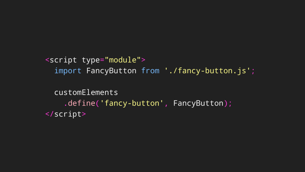 "<script type=""module""> import FancyButton from ..."