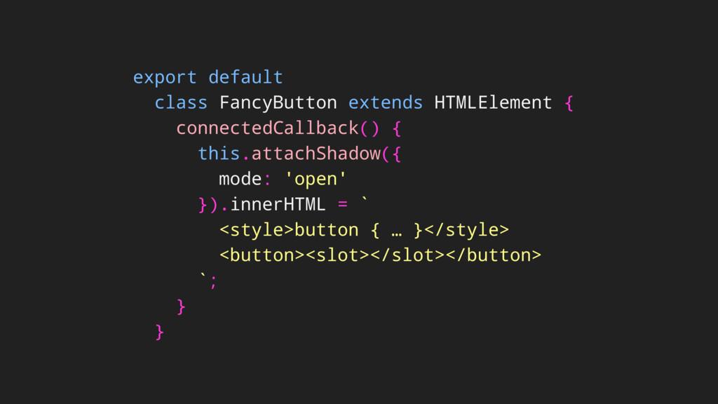 export default class FancyButton extends HTMLEl...