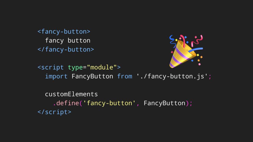 <fancy-button> fancy button </fancy-button> <sc...
