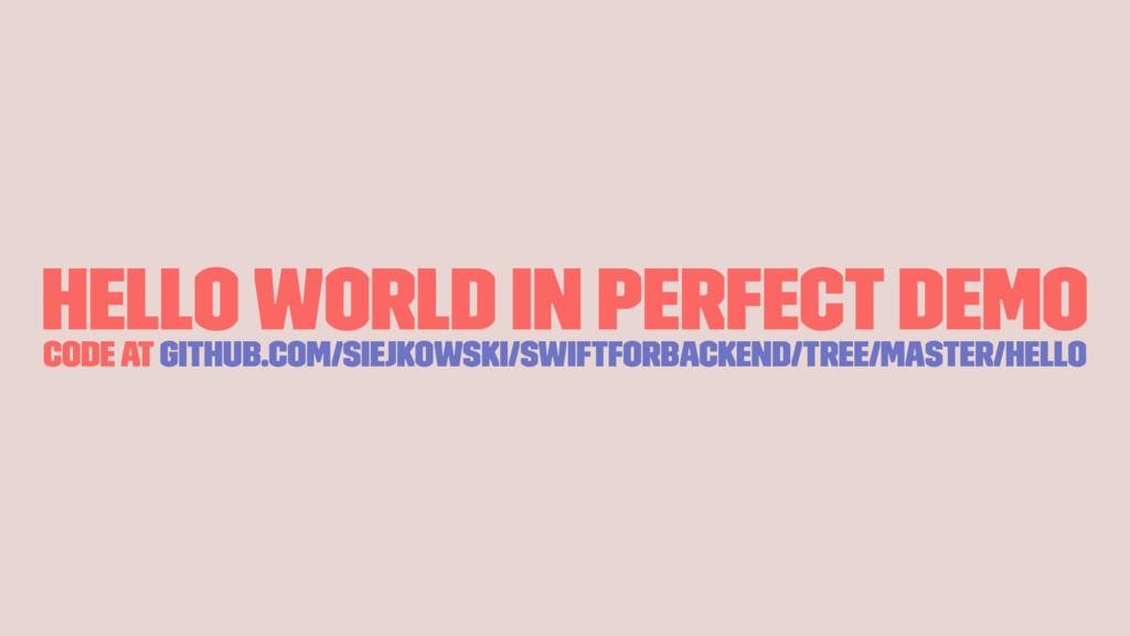 Hello world in Perfect demo code at github.com/...