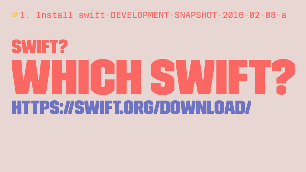 !1. Install swift-DEVELOPMENT-SNAPSHOT-2016-02-...