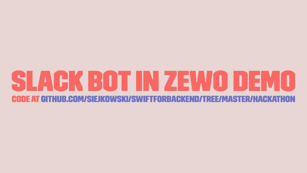 Slack bot in Zewo demo code at github.com/siejk...