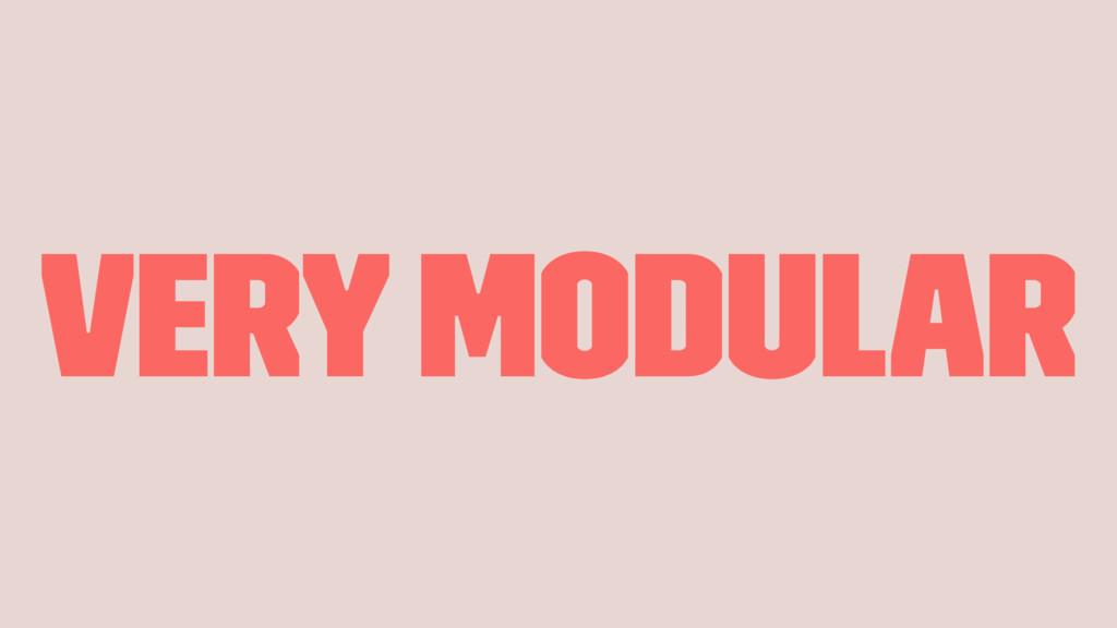 very modular