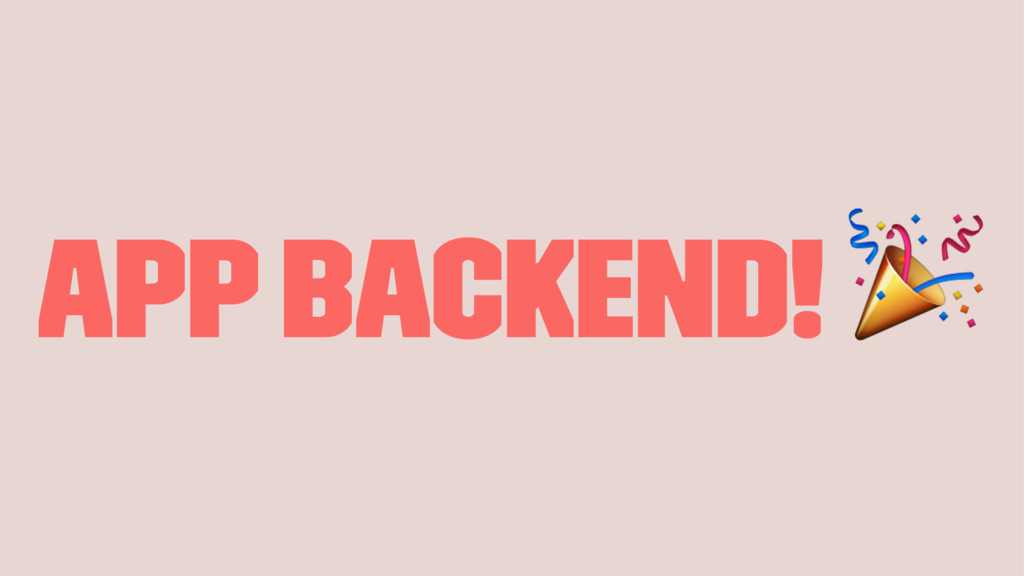 App backend! !