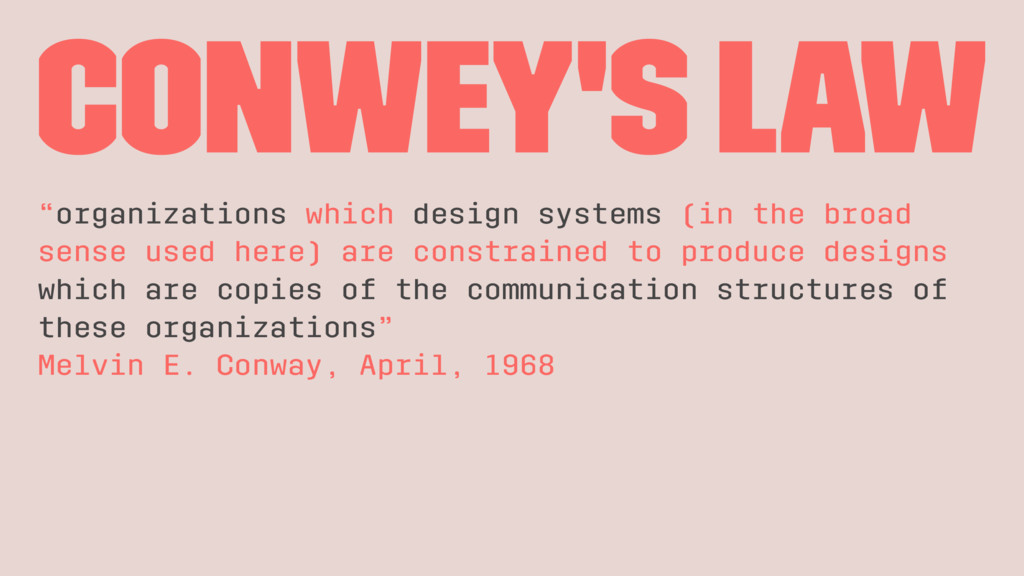 """Conwey's law """"organizations which design system..."""