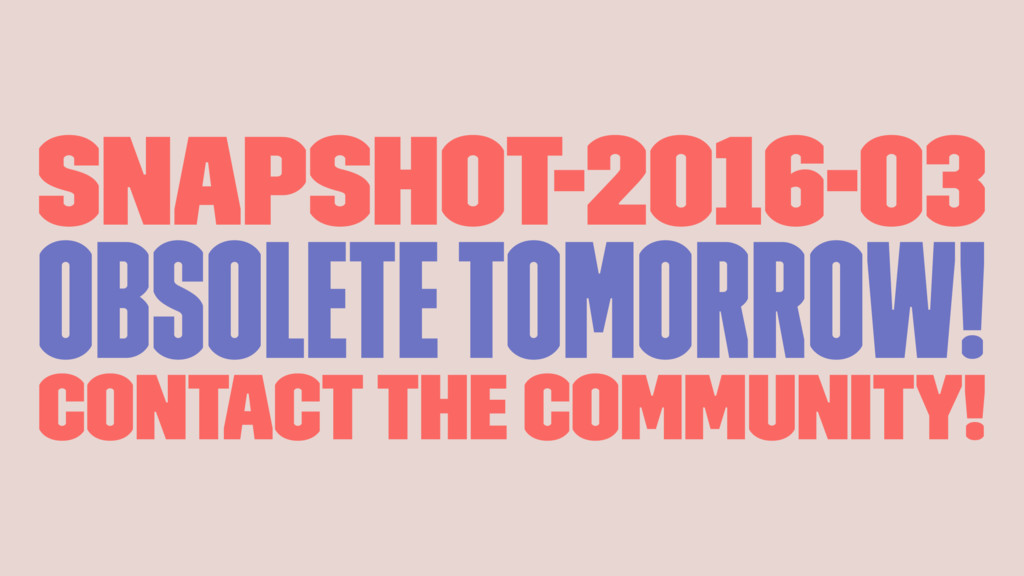 SNAPSHOT-2016-03 obsolete tomorrow! contact the...