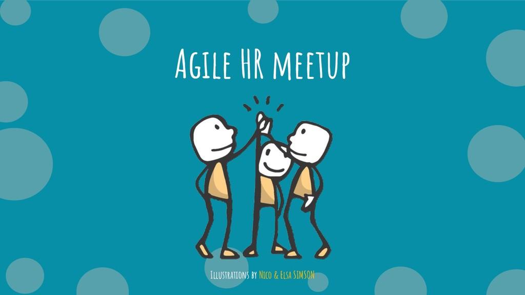 Agile HR meetup Illustrations by Nico & Elsa SI...