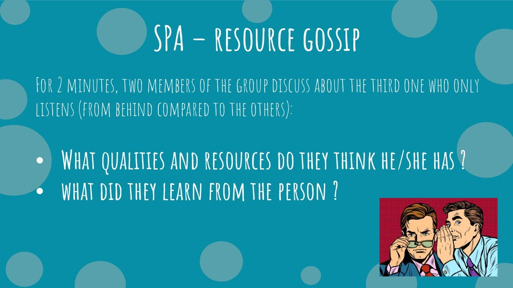 SPA – resource gossip For 2 minutes, two member...
