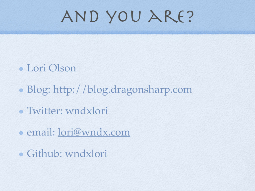 And you are? Lori Olson Blog: http://blog.drago...