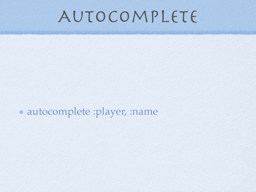 Autocomplete autocomplete :player, :name
