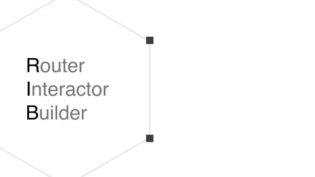 Router Interactor Builder