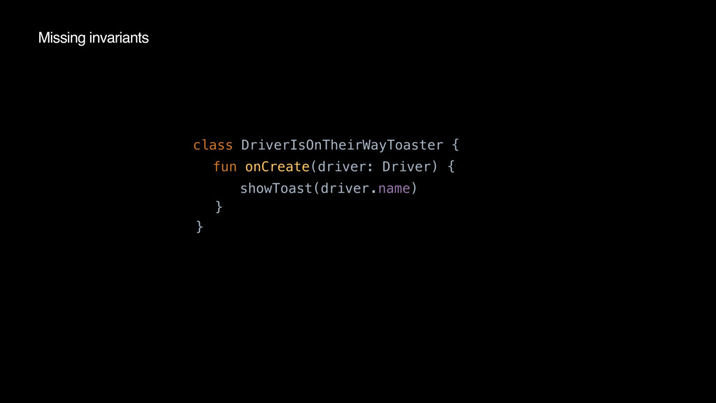 class DriverIsOnTheirWayToaster { fun onCreate(...
