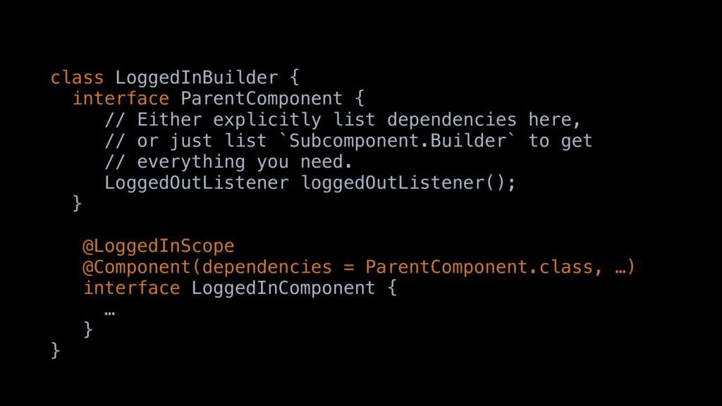 class LoggedInBuilder { interface ParentCompone...