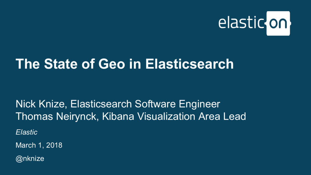 Elastic March 1, 2018 @nknize The State of Geo ...