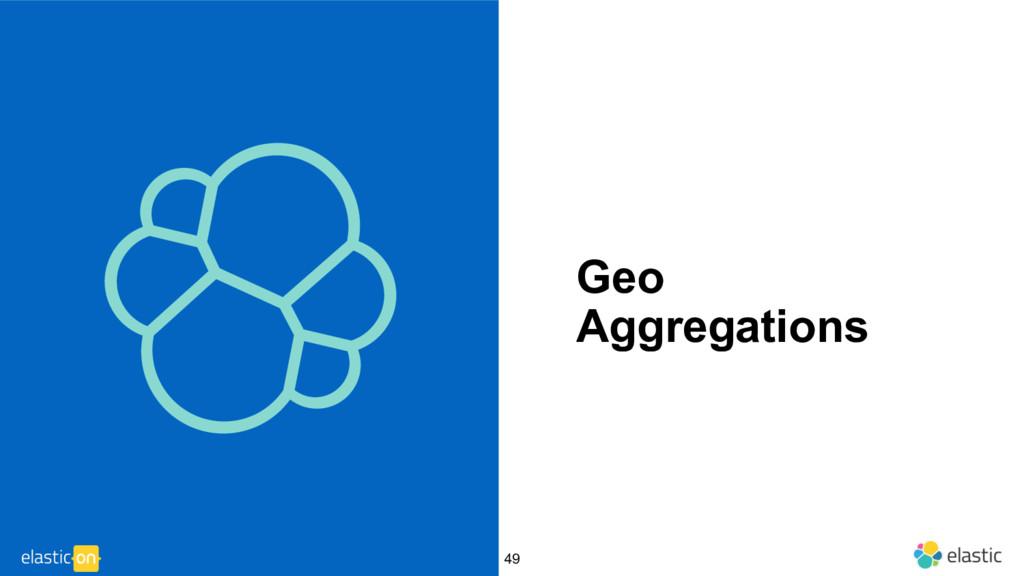 ‹#› Geo Aggregations 49
