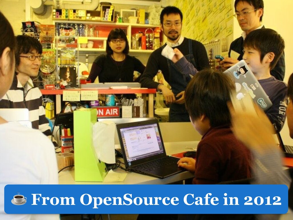 ☕ From OpenSource Cafe in 2012