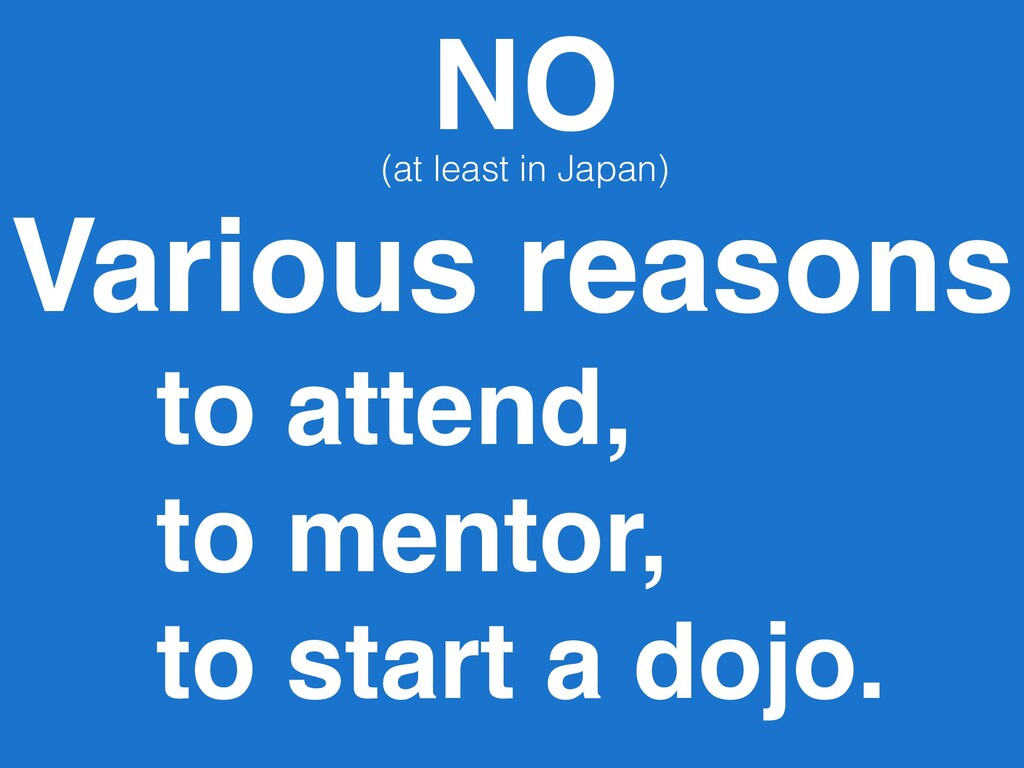 Various reasons to attend, to mentor, to start...
