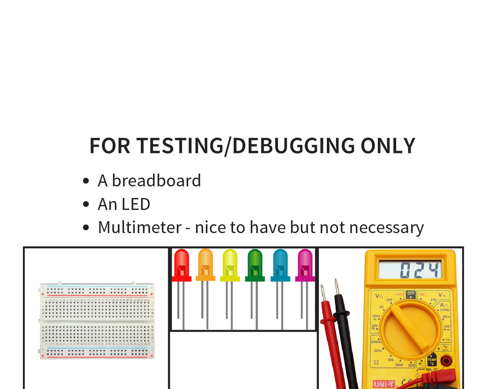 FOR TESTING/DEBUGGING ONLY A breadboard An LED ...