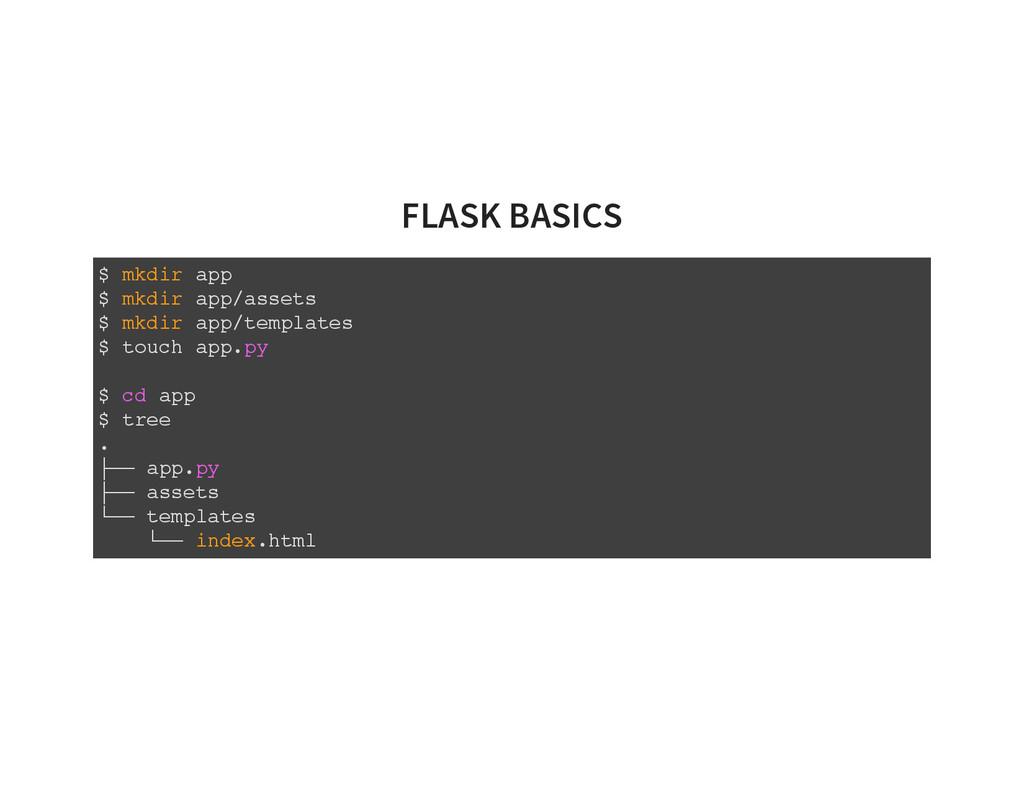 FLASK BASICS $ mkdir app $ mkdir app/assets $ m...