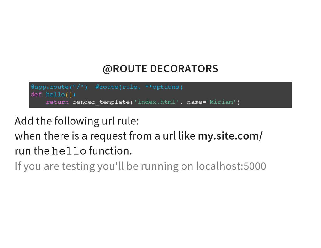 """@ROUTE DECORATORS @app.route(""""/"""") #route(rule, ..."""
