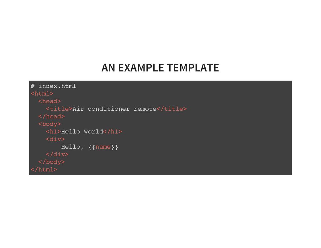 AN EXAMPLE TEMPLATE # index.html <html> <head> ...