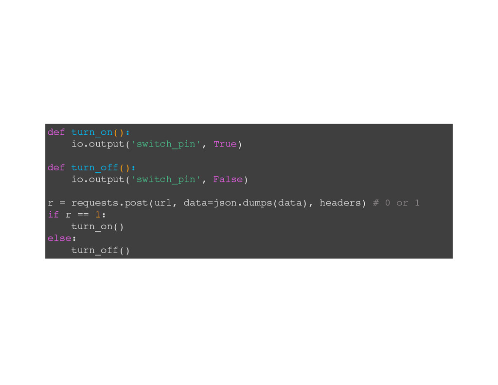 def turn_on(): io.output('switch_pin', True) de...