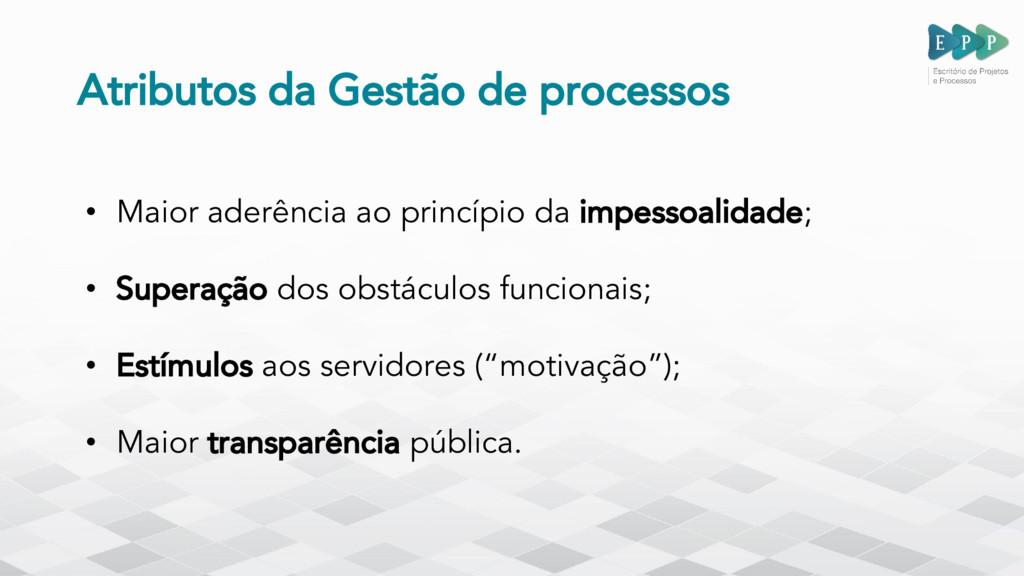 Atributos da Gestão de processos • Maior aderên...
