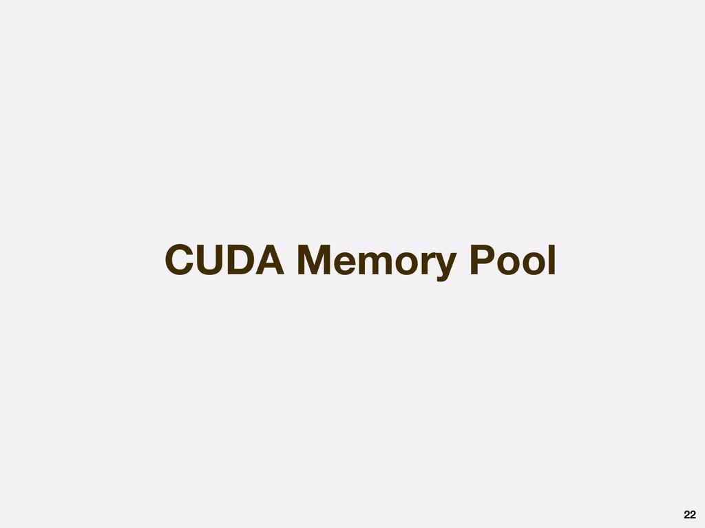 CUDA Memory Pool 22