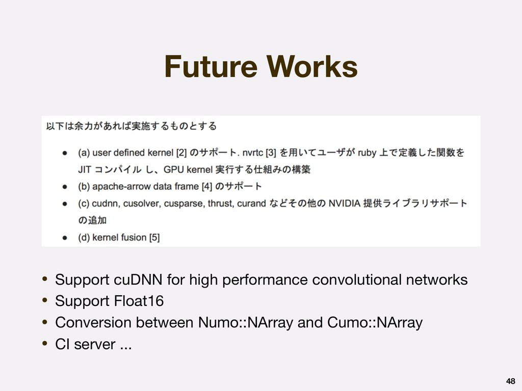 Future Works • Support cuDNN for high performan...