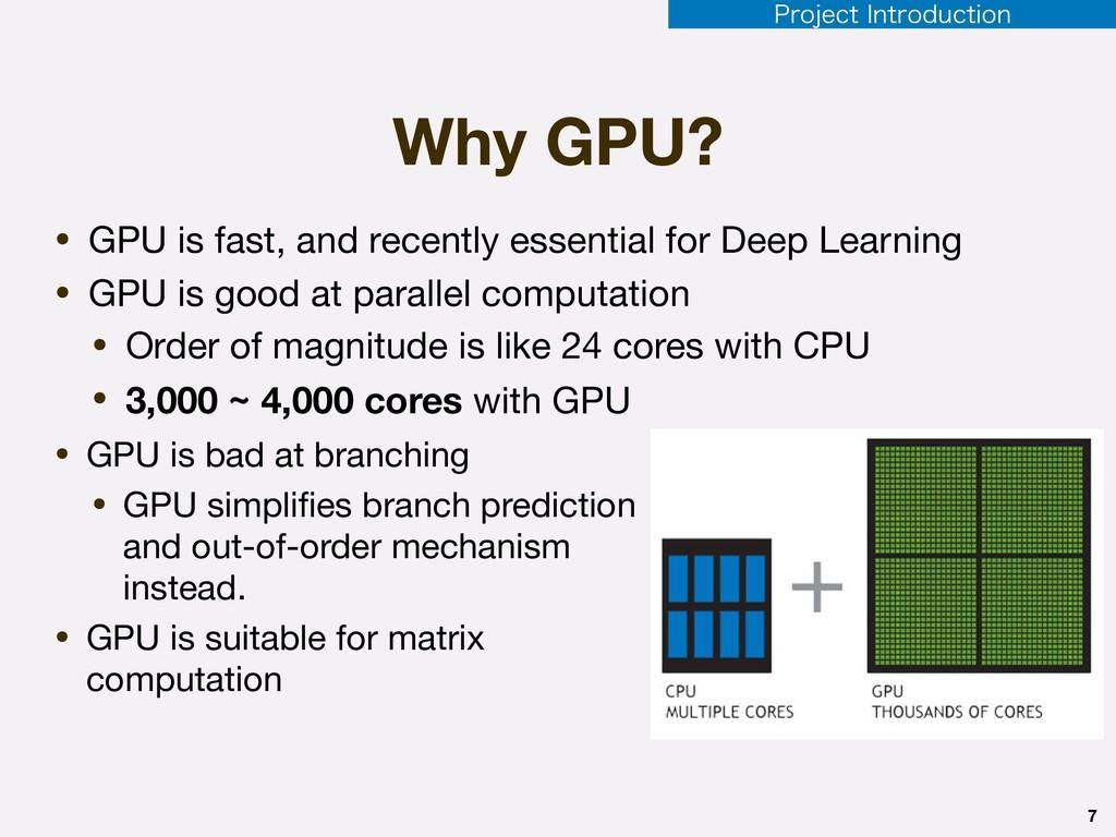 Why GPU? • GPU is bad at branching  • GPU simpl...